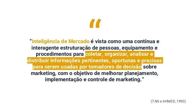 """""""Inteligência de Mercado é vista como uma contínua e interagente estruturação de pessoas, equipamento e procedimentos para..."""