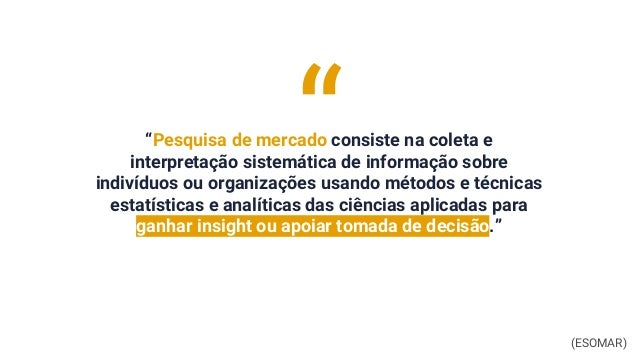 """""""Pesquisa de mercado consiste na coleta e interpretação sistemática de informação sobre indivíduos ou organizações usando ..."""