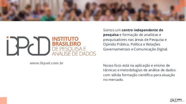 Somos um centro independente de pesquisa e formação de analistas e pesquisadores nas áreas de Pesquisa e Opinião Pública, ...