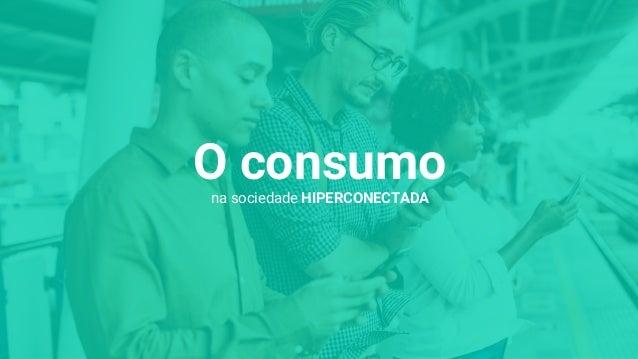 O consumona sociedade HIPERCONECTADA