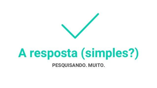PESQUISANDO. MUITO. A resposta (simples?)