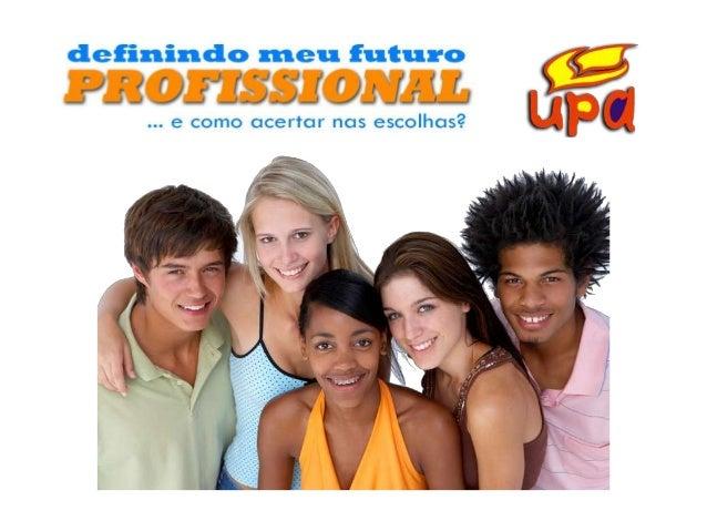 Definindo meu Futuro Profissional • Qual é a hora certa? • Por onde começar? • Quem pode me ajudar? • CHÁ