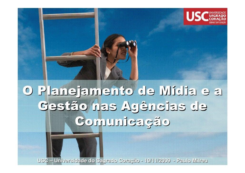 O Planejamento de Mídia e a   Gestão nas Agências de        Comunicação   USC – Universidade do Sagrado Coração - 10/11/20...