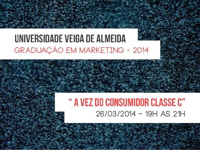 Graduação em Marketing - 2014 26/03/2014 – 19h as 21h