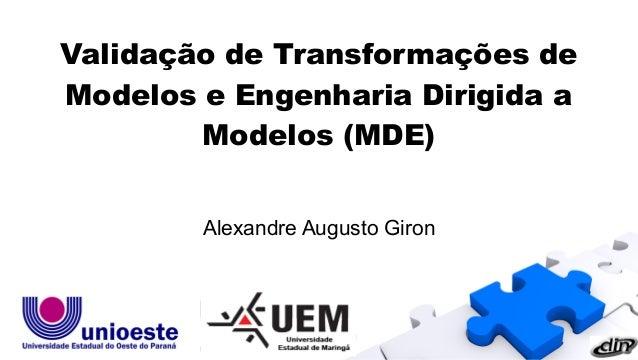 Alexandre Augusto Giron Validação de Transformações de Modelos e Engenharia Dirigida a Modelos (MDE)