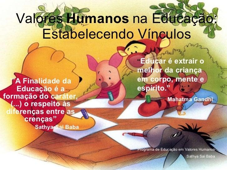 """Valores   Humanos   na Educação: Estabelecendo Vínculos """""""" A Finalidade da Educação é a formação do caráter,(...) o respei..."""