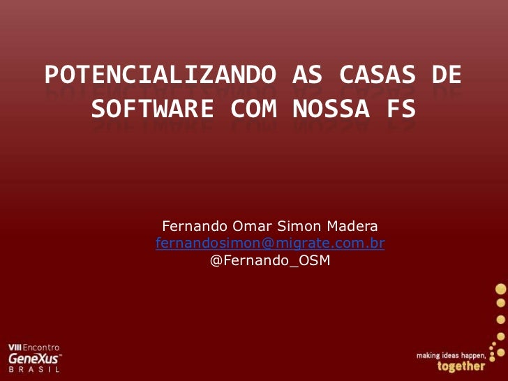 Potencializando as casas de software comnossa FS<br />Fernando Omar Simon Madera<br />fernandosimon@migrate.com.br<br />@F...