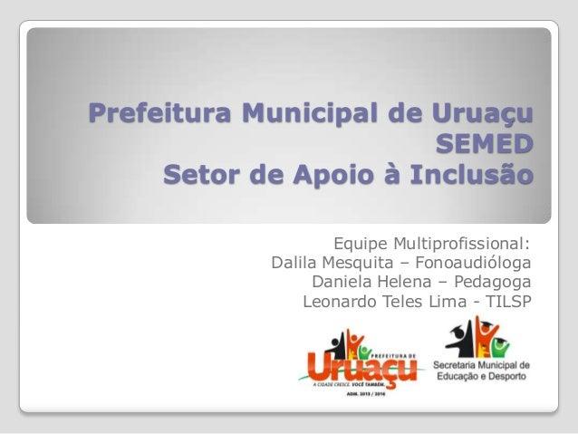 Prefeitura Municipal de Uruaçu                        SEMED     Setor de Apoio à Inclusão                    Equipe Multip...