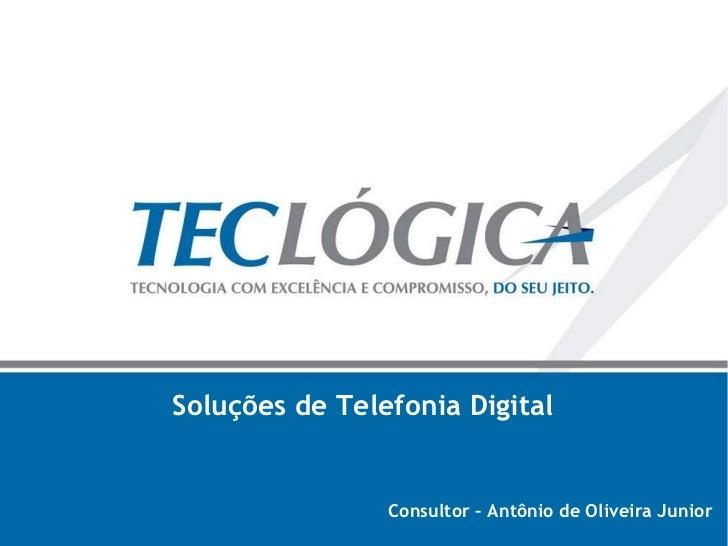 Soluções de Telefonia Digital Consultor – Antônio de Oliveira Junior