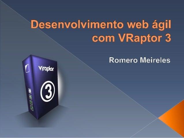  O que é o VRaptor?  Primeiro contato  Injeção de dependências  Enviando dados via form  Escopos definidos  Validaçã...