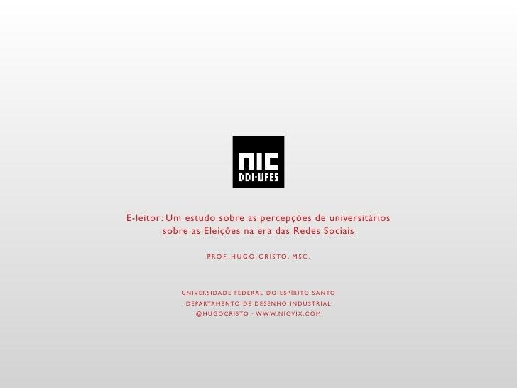 E-leitor: Um estudo sobre as percepções de universitários          sobre as Eleições na era das Redes Sociais             ...