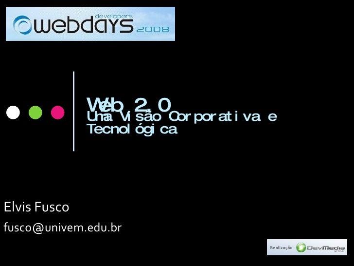 Web 2.0 Uma Visão Corporativa e Tecnológica   Elvis Fusco [email_address]