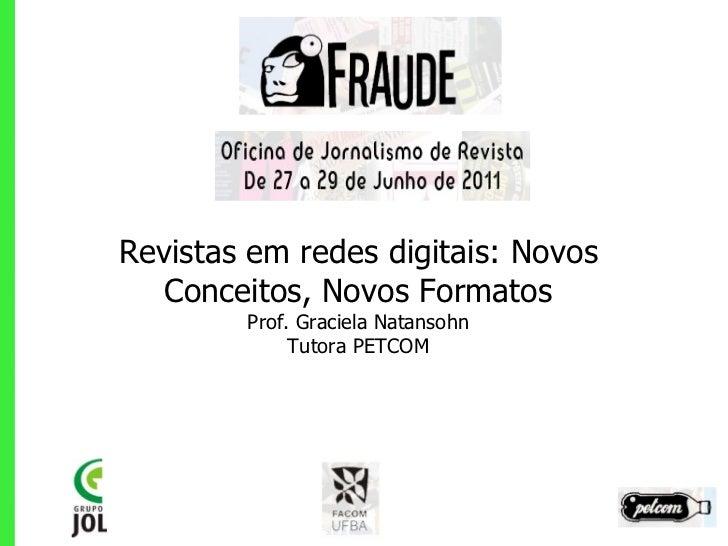Revistas em redes digitais: Novos Conceitos, Novos Formatos Prof. Graciela Natansohn Tutora PETCOM