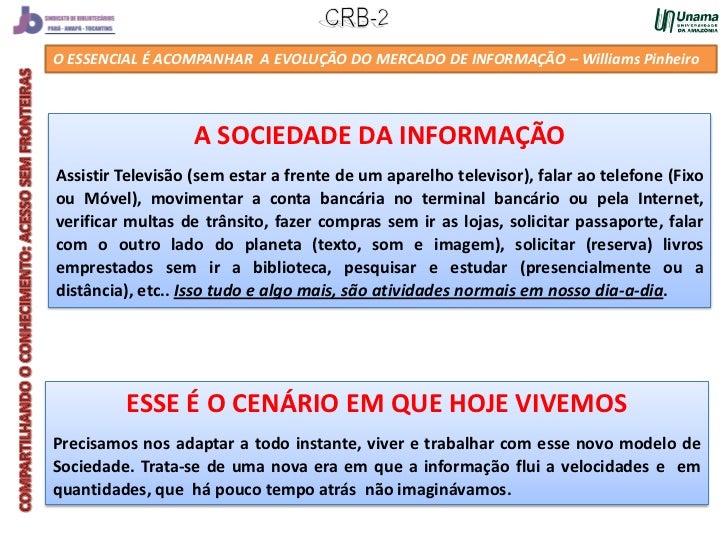 O ESSENCIAL É ACOMPANHAR A EVOLUÇÃO DO MERCADO DE INFORMAÇÃO – Williams Pinheiro                  A SOCIEDADE DA INFORMAÇÃ...