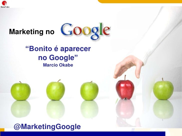 "Marketing no<br />""Bonito é aparecer no Google"" <br />Marcio Okabe<br />@MarketingGoogle<br />"