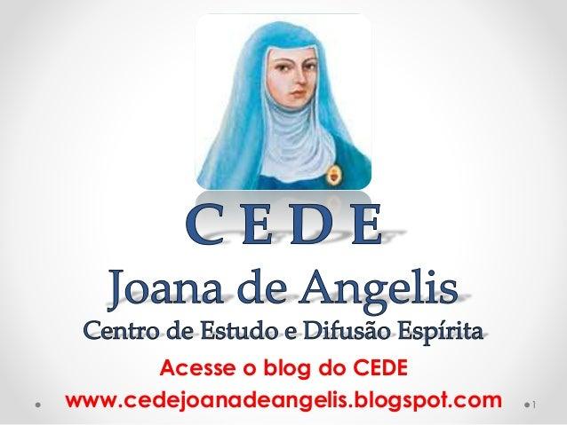 Acesse o blog do CEDE www.cedejoanadeangelis.blogspot.com 1