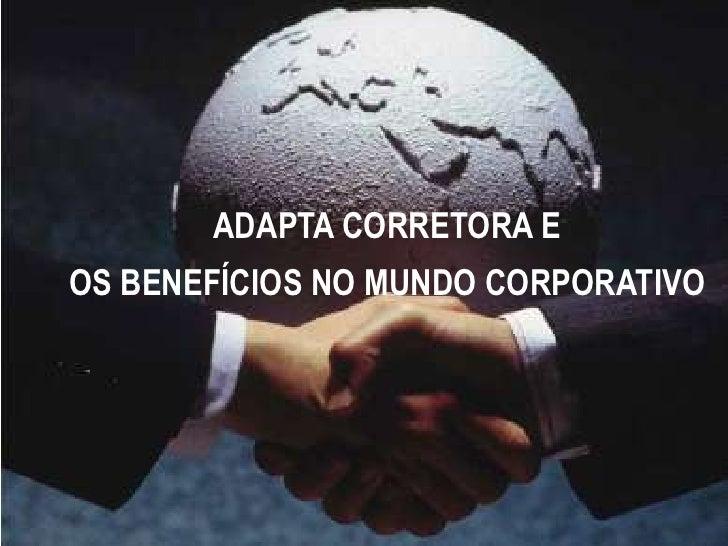 ADAPTA CORRETORA E<br />OS BENEFÍCIOS NO MUNDO CORPORATIVO<br />