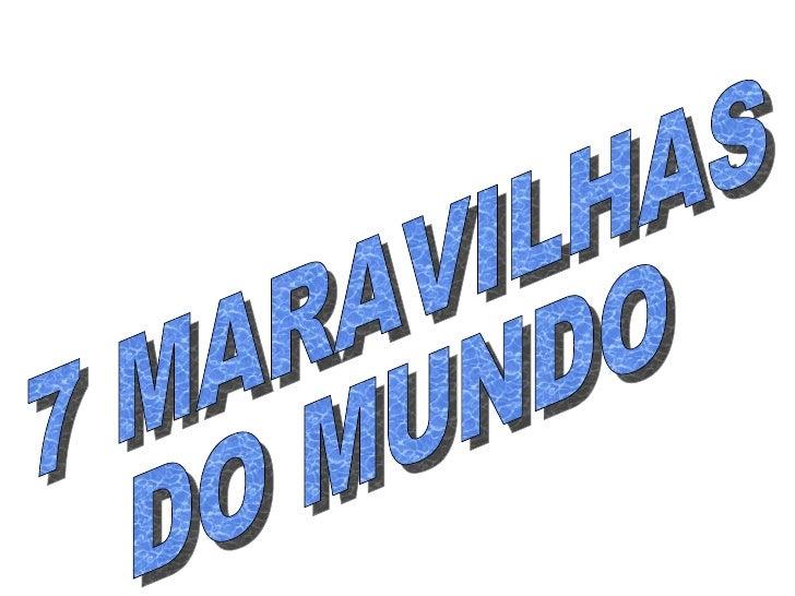 7 MARAVILHAS DO MUNDO