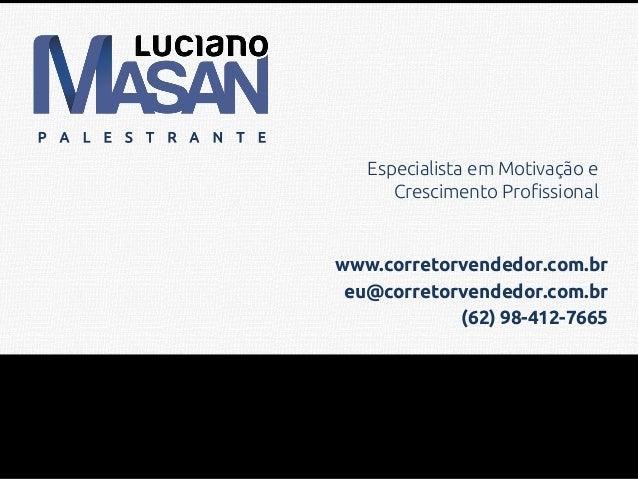 P A L E S T R A N T E Especialista em Motivação e Crescimento Profissional www.corretorvendedor.com.br eu@corretorvendedor...