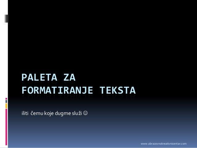 PALETA ZA FORMATIRANJE TEKSTA iliti čemu koje dugme služi  www.obrazovnokreativnicentar.com