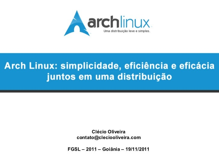 Clécio Oliveira                      contato@cleciooliveira.com                FGSL – 2011 – Goiânia – 19/11/2011Arch Linu...