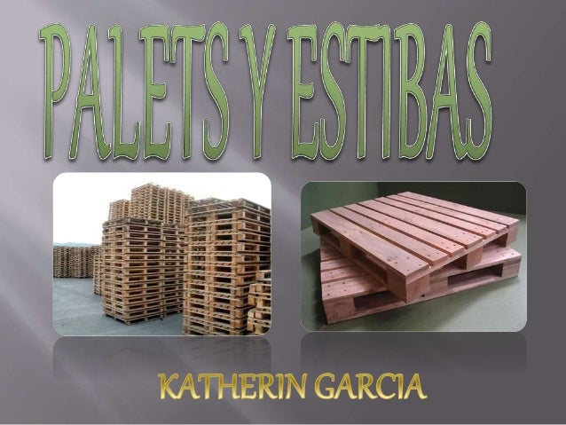 La estiba o paleta (palets en ingles) es una plataforma rectangular y horizontal utilizada como base para apilar, almacena...