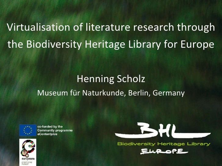 Virtualisation of literature research through the Biodiversity Heritage Library for Europe Henning Scholz Museum für Natur...