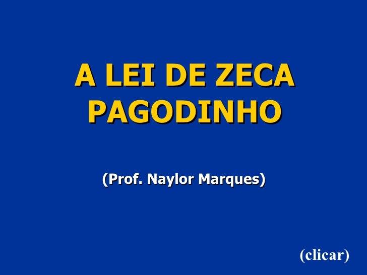 A LEI DE ZECA PAGODINHO (Prof. Naylor Marques) (clicar)