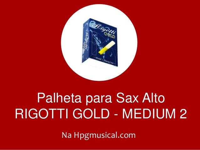 Palheta para Sax Alto RIGOTTI GOLD - MEDIUM 2 Na Hpgmusical.com