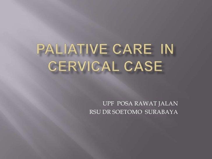 PALIATIVE CARE  IN CERVICAL CASE<br />UPF  POSA RAWAT JALAN<br />RSU DR SOETOMO  SURABAYA<br />