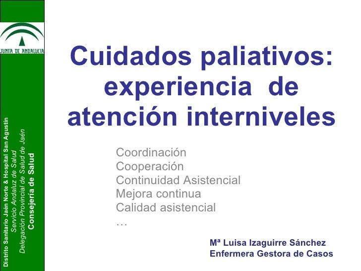 Cuidados paliativos: experiencia  de atención interniveles Coordinación Cooperación Continuidad Asistencial Mejora continu...