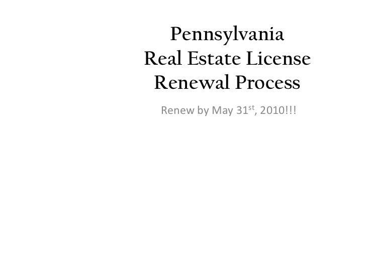 Pennsylvania Real Estate License Renewal Process<br />Renew by May 31st, 2010!!!<br />