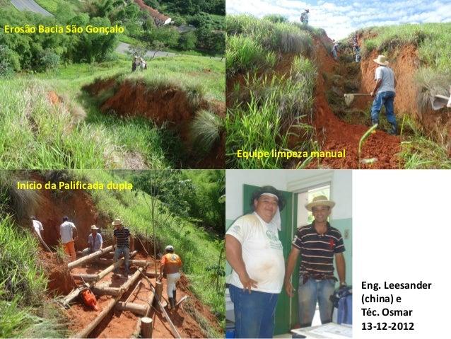 Erosão Bacia São Gonçalo Equipe limpeza manual Inicio da Palificada dupla Eng. Leesander (china) e Téc. Osmar 13-12-2012
