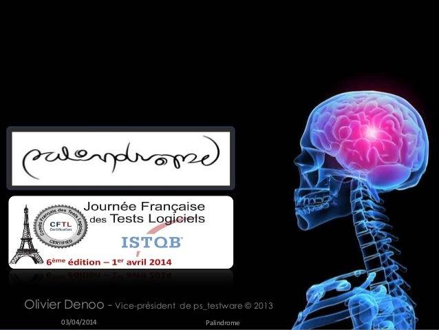 Olivier Denoo - Vice-président de ps_testware © 2013 03/04/2014 1Palindrome