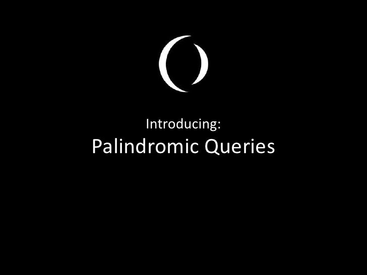 Introducing:Palindromic Queries<br />