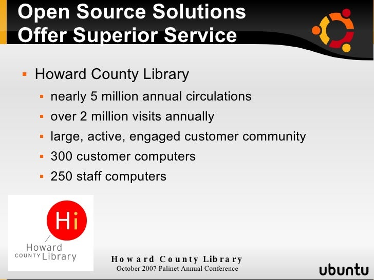 Open Source Solutions  Offer Superior Service  <ul><li>Howard County Library  </li></ul><ul><ul><li>nearly 5 million annua...