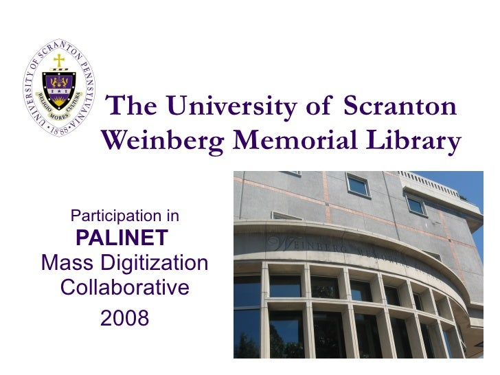 The University of Scranton       Weinberg Memorial Library    Participation in   PALINET Mass Digitization  Collaborative ...