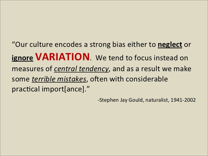 """""""Our culture encodes a strong bias either to neglect or ignore VARIATION.  We tend to focu..."""