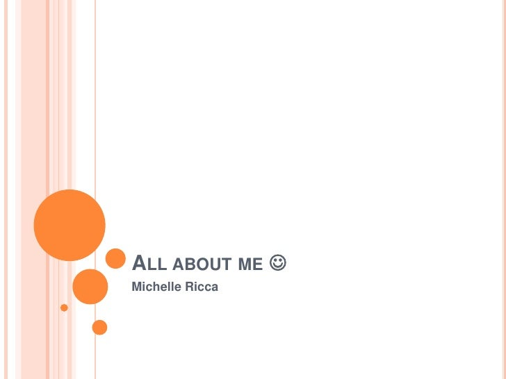 All about me <br />Michelle Ricca<br />