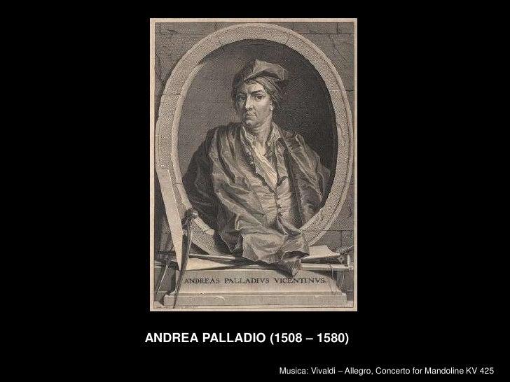 ANDREA PALLADIO (1508 – 1580)                     Musica: Vivaldi – Allegro, Concerto for Mandoline KV 425