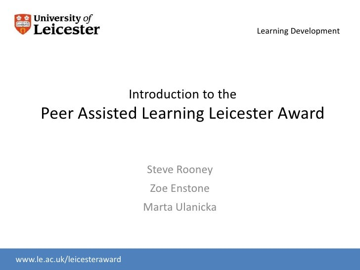 Learning Development                              Introduction to the      Peer Assisted Learning Leicester Award         ...