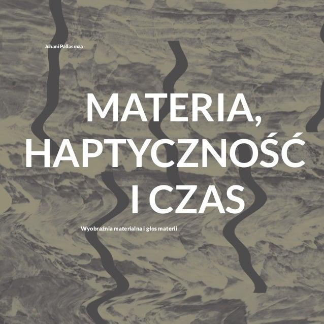 Materia, haptyczność i czasWyobraźnia materialna i głos materii Juhani Pallasmaa