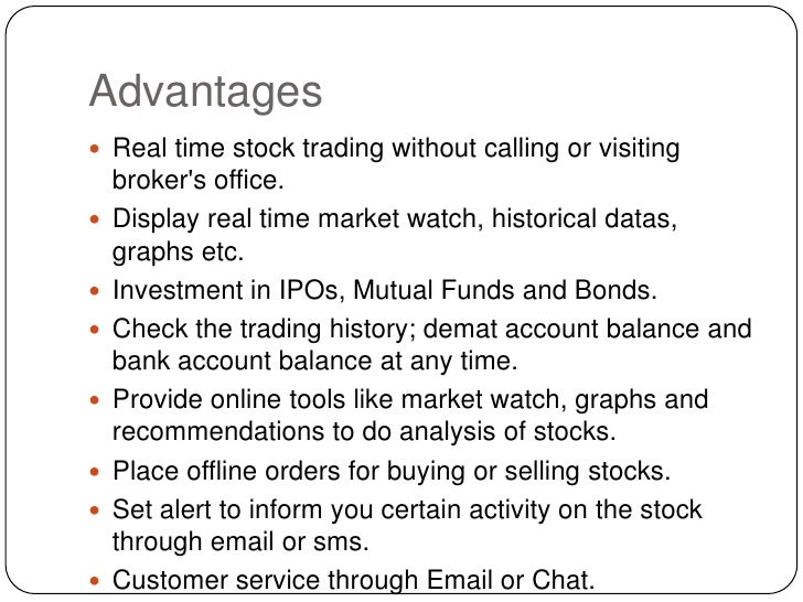 Advantages<br />Real time stock trading without calling or visiting broker's office.<br />Display real time market watch, ...