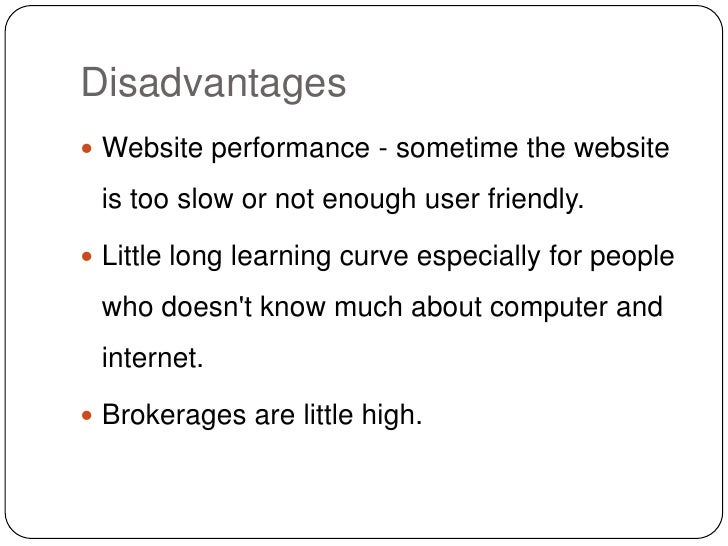 Disadvantages<br />Website performance - sometime the website is too slow or not enough user friendly.<br />Little long le...
