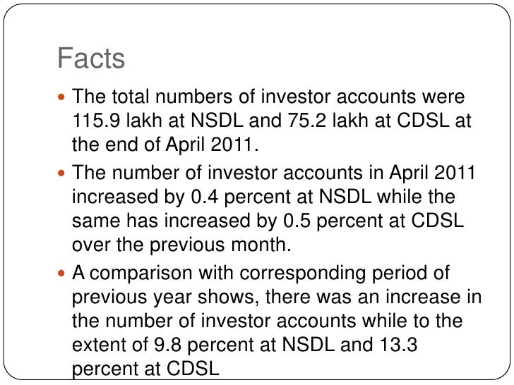 Facts<br />The total numbers of investor accounts were 115.9 lakh at NSDL and 75.2 lakh at CDSL at the end of April 2011. ...