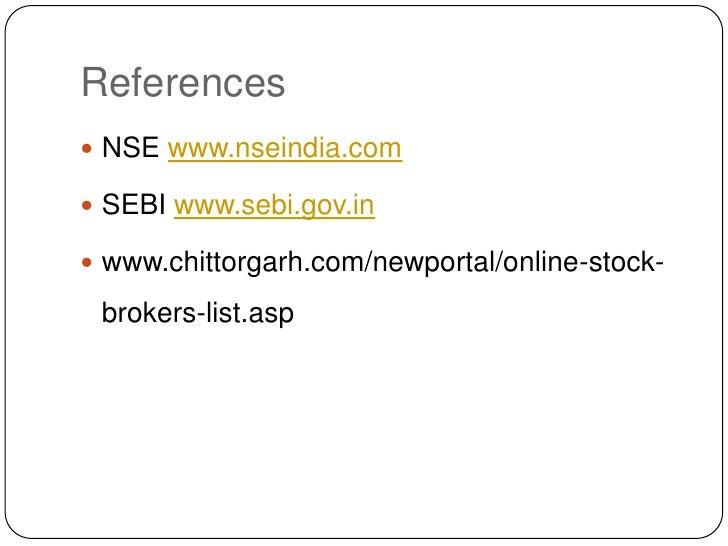 References<br />NSE www.nseindia.com<br />SEBI www.sebi.gov.in<br />www.chittorgarh.com/newportal/online-stock-brokers-lis...