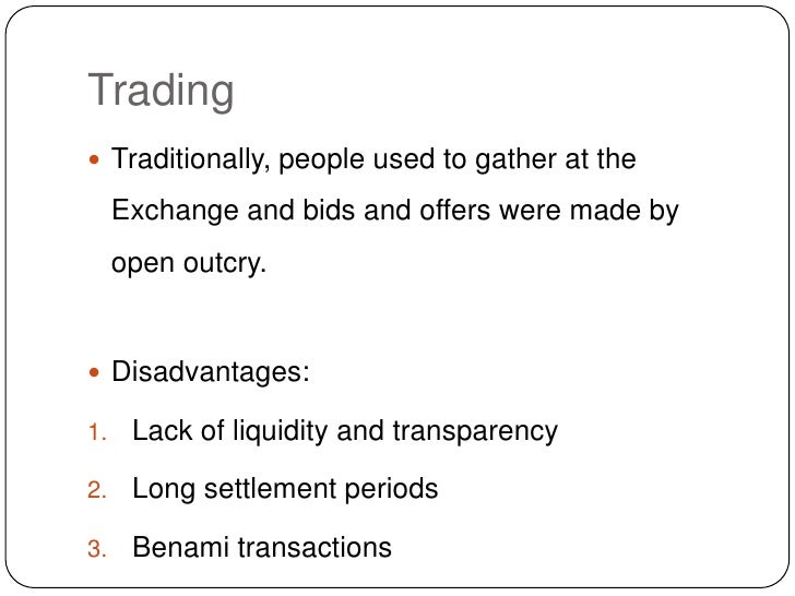 Trading<br />Traditionally, people used to gather at the Exchange and bids and offers were made by open outcry.<br />Disad...