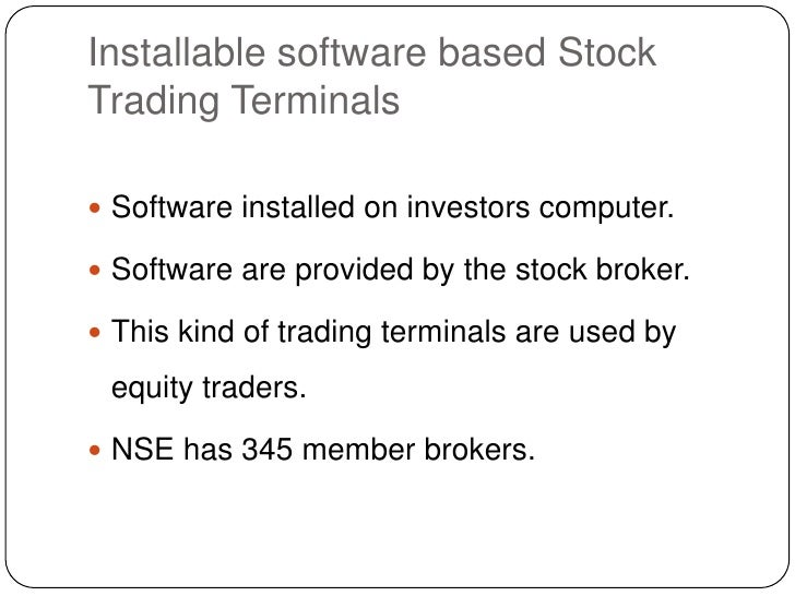 Installable software based Stock Trading Terminals<br />Software installed on investors computer.<br />Software are provid...