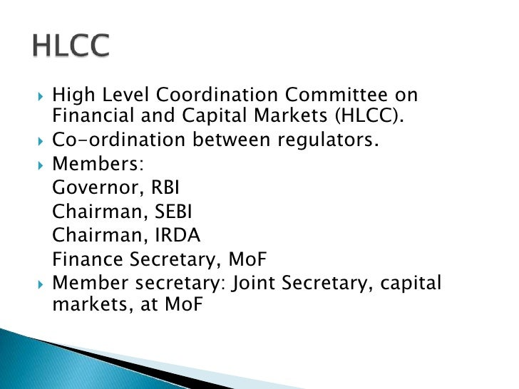 High Level Coordination Committee on Financial and Capital Markets (HLCC).<br />Co-ordination between regulators.<br />Mem...
