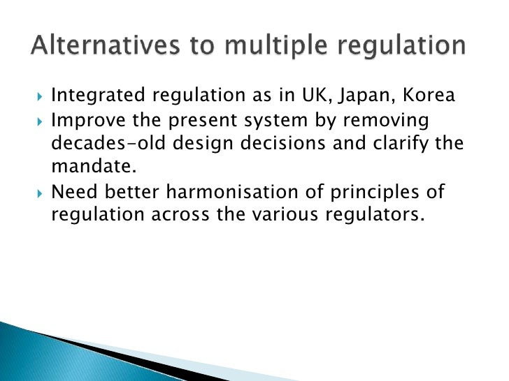 Integrated regulation as in UK, Japan, Korea<br />Improve the present system by removing decades-old design decisions and ...